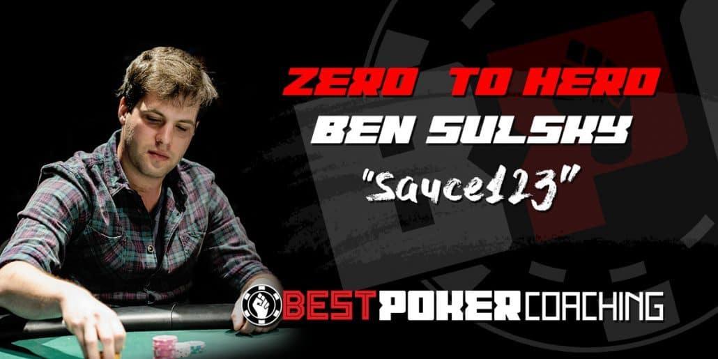 Zero To Hero Ben Sulsky Aka Sauce123 Best Poker Coaching